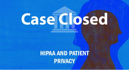 Case Closed: HIPAA and patient privacy