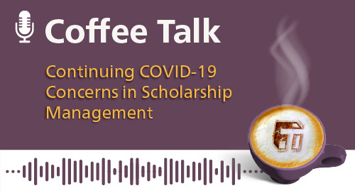 Continuing COVID-19 Concerns in Scholarship Management