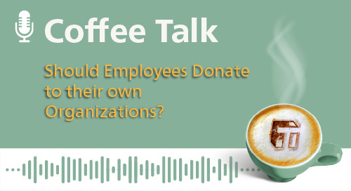 Should Employees Donate to their own Organizations? A discussion with Ephraim Gopin