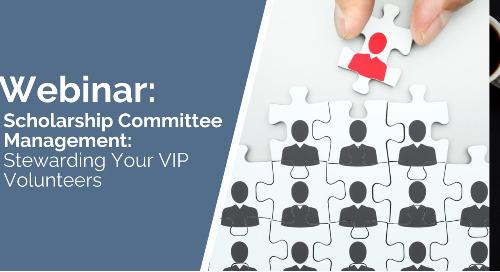 Scholarship Committee Management: Stewarding Your VIP Volunteers