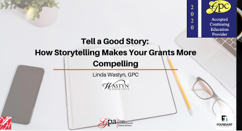 Tell a Good Story: How Storytelling Makes Your Grants More Compelling (Linda Wastyn)