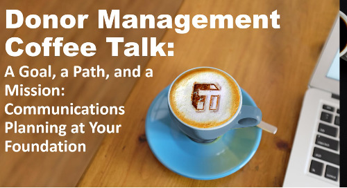 Coffee Talk: A Goal, a Path, and a Mission - Communications Planning at Your Foundation