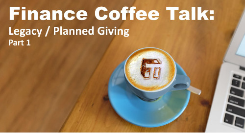 Finance Coffee Talk: Legacy / Planned Giving (Part 1)