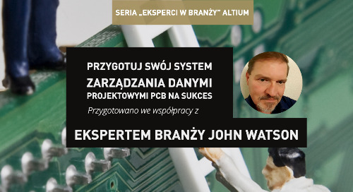 Przygotuj swój system zarządzania danymi projektowymi PCB na sukces.