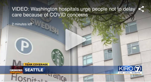 Washington hospitals urge people not to delay care because of COVID-19 concerns
