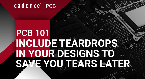 PCB 101: Include Teardrops in Your Designs to Save You Tears Later