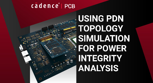 Using a PDN Topology Simulation for Power Integrity Analysis