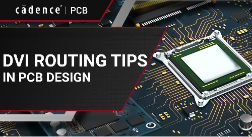DVI Routing Tips in PCB Design