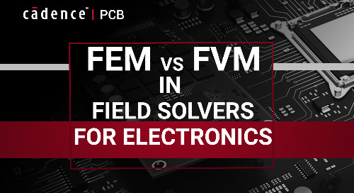 Finite Element Method (FEM) vs. Finite Volume Method (FVM) in Field Solvers for Electronics
