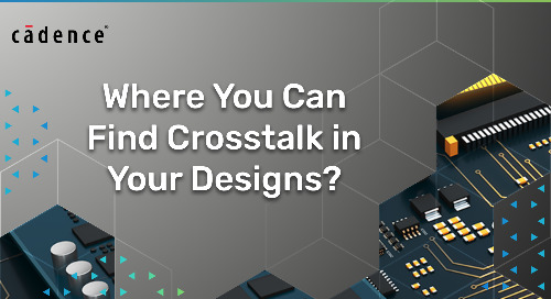 Where Can You Find Crosstalk in Your Designs?