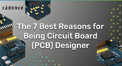 The Seven Best Reasons for Being a Circuit Board (PCB) Designer