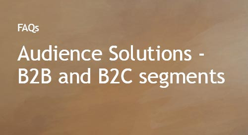 Audience Solutions - B2B and B2C Audience Segments FAQs