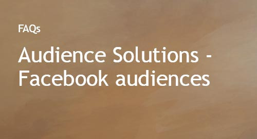 Audience Solutions - Facebook Audiences FAQs