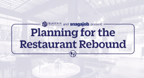 Black Box Intelligence and Snagajob presents: Planning for the Restaurant Rebound