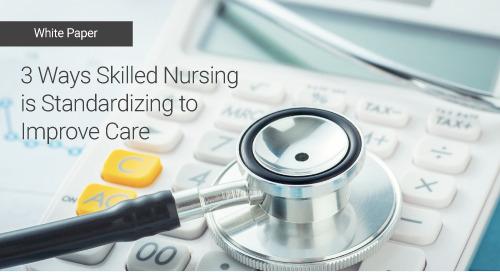 3 Ways Skilled Nursing is Standardizing to Improve Care