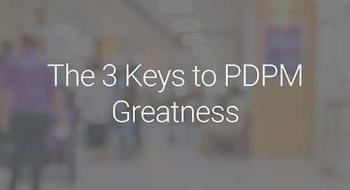 The 3 Keys to PDPM Greatness