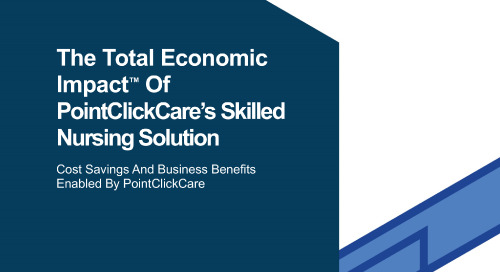 The Total Economic Impact of PointClickCare's Skilled Nursing Solution - Study