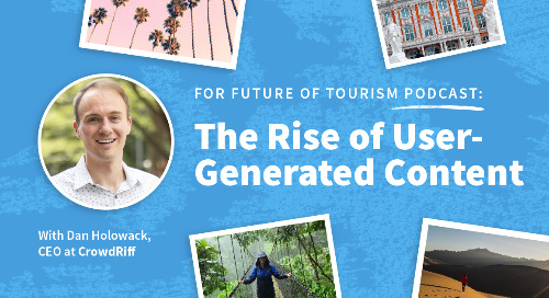 Future of Tourism Podcast: The Rise of User-Generated Content