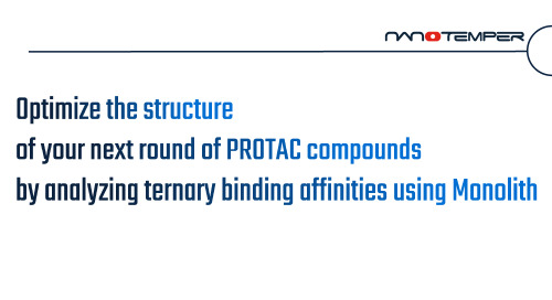 Optimize the structure of your next round of PROTAC compounds by analyzing ternary binding affinities using Monolith