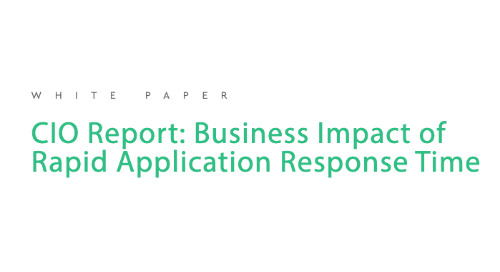 CIO Report: Business Impact of Rapid Application Response Time