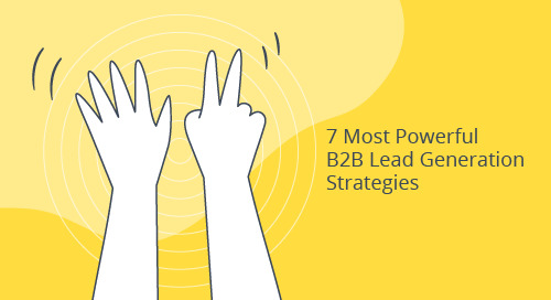 The 7 Most Powerful B2B Lead Generation Strategies in 2019