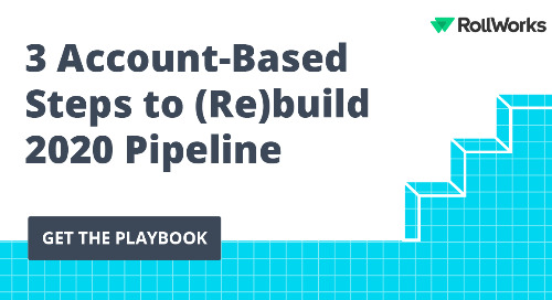 3 Account-Based Steps to (Re)build 2020 Pipeline: The B2B Marketer's Must-Have Playbook