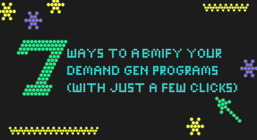 7 Ways to ABMify Your Demand Gen Programs (With Just a Few Clicks)