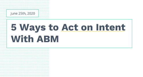 5 Ways to Act on Intent with ABM