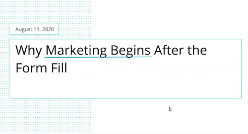 Why Marketing Begins After The Form Fill