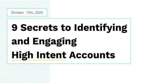 9 Secrets to Identifying and Engaging High Intent Accounts