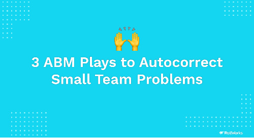 3 ABM Plays for Small Teams