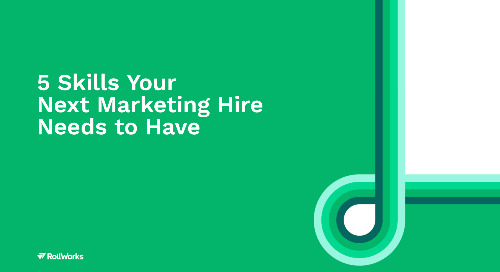 5 Skills Your Next Marketing Hire Needs to Have