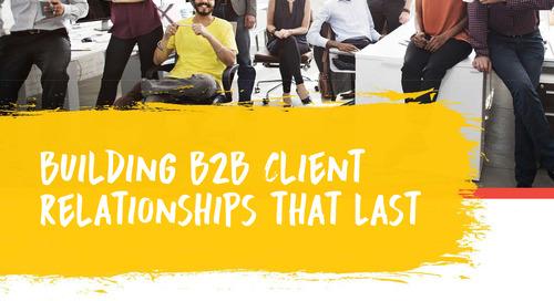 Building B2B Client Relationships That Last