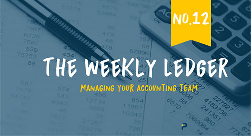 The Ledger No. 12: Managing Your Accounting Team