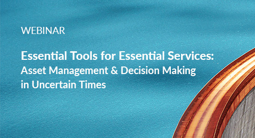 Register Now: Webinar: Essential Tools for Essential Services—Asset Management & Decision Making in Uncertain Times