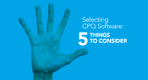 Top 5 Things to Consider when Selecting CPQ Software