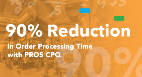 90% Reduction in Order Processing Time with PROS CPQ