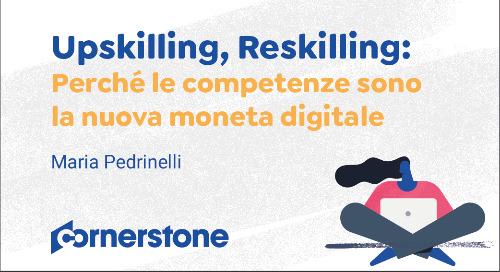 Upskilling, Reskilling: Perché le competenze sono la nuova moneta digitale