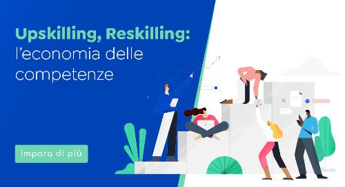 Upskilling, Reskilling- l'economia delle competenze