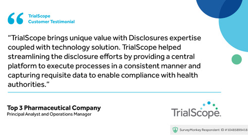 """TrialScope helped streamlining the disclosure efforts by providing a central platform"""