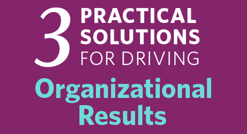 3 Practical Solutions for Driving Organizational Results