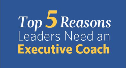 Top 5 Reasons Leaders Need an Executive Coach