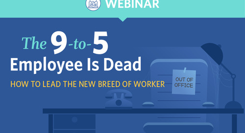 The 9-to-5 Employee is Dead: How to Lead the New Breed of Worker