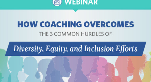How Coaching Overcomes the 3 Common Hurdles to Diversity, Equity, and Inclusion Efforts