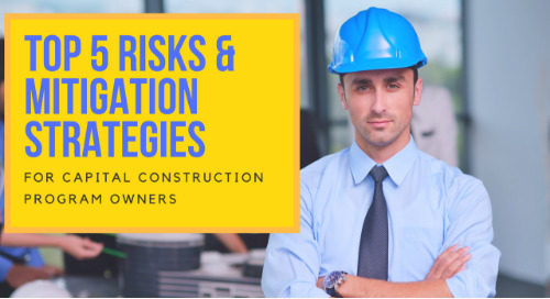 Top 5 Risks & Mitigation Strategies: For Capital Construction Owners