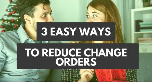 Three Easy Ways to Reduce Change Orders