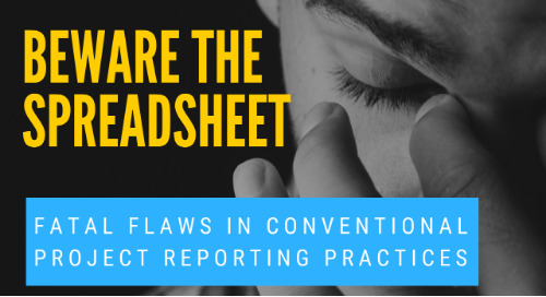 Beware the Spreadsheet: Fatal Flaws in Conventional Project Reporting Practices