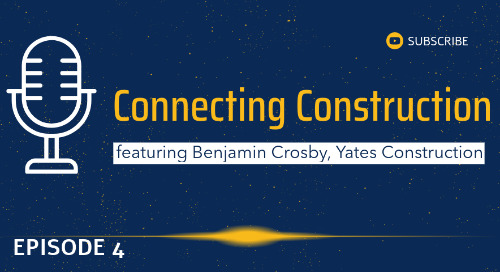 Episode 4 - featuring Benjamin Crosby of Yates Construction