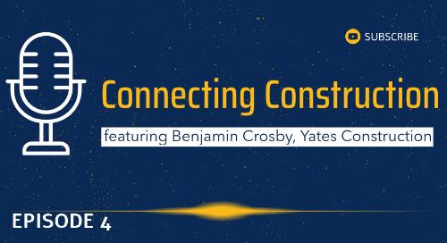 Episode 4 - featuring Benjamin Crosby of Yates Construction