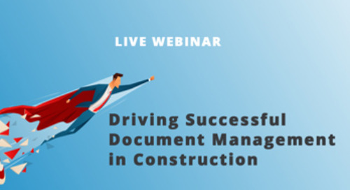 Driving Successful Document Management in Construction | July 30 - 2:00 PM EDT